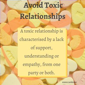 A toxic relationship is characterised by a lack of support, understanding or empathy, from one party or both. Source netdoctor
