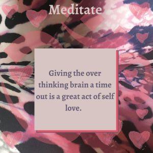 Meditate - give the brain a break