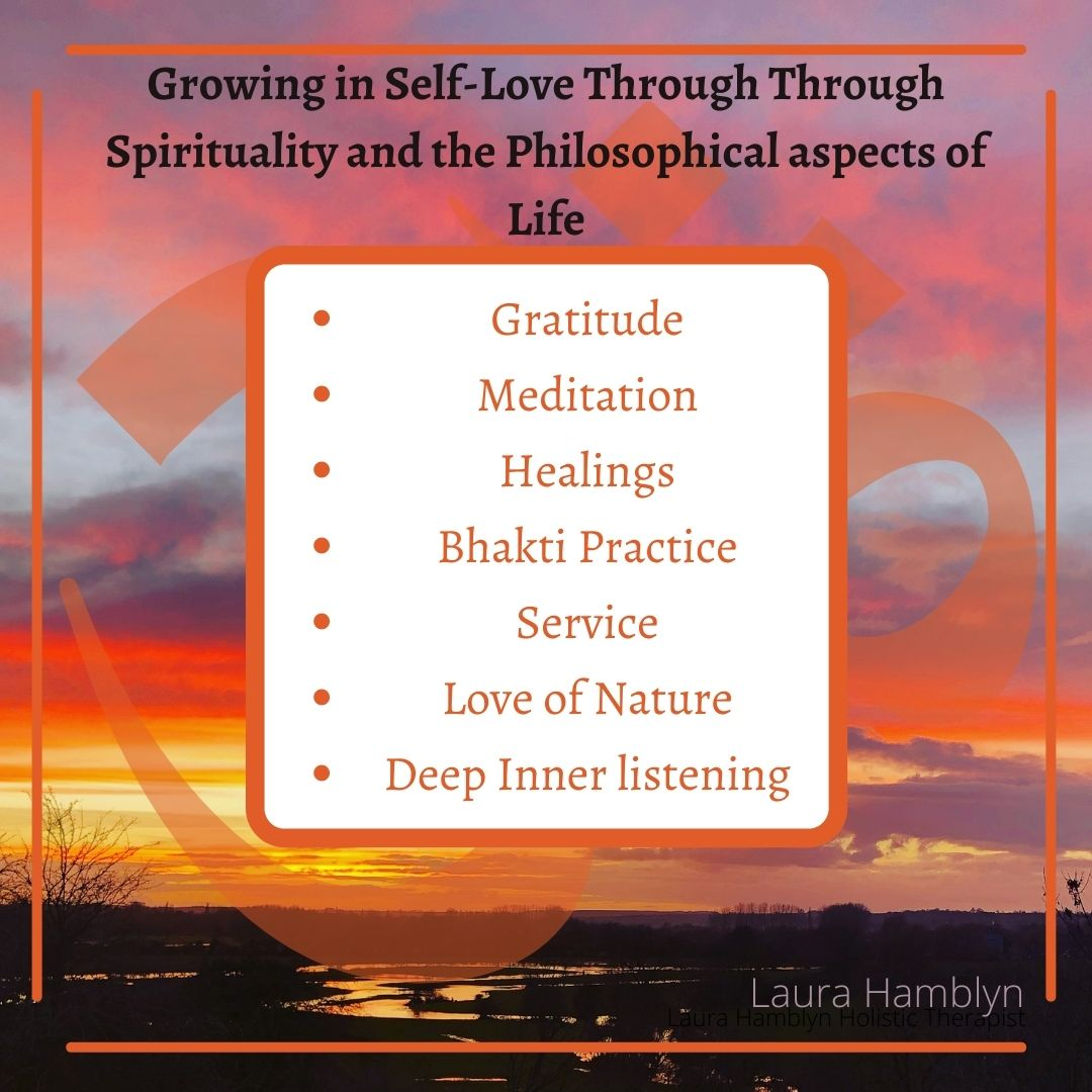 Growing in Self-Love Through Spirituality and the Philosophical aspects of Life • Gratitude • Meditation • Healings • Bhakti Practice • Service • Love of Nature • Deep Inner listening