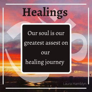 Our soul is our greatest asset on our healing journey