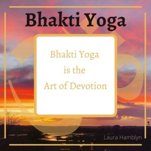 """Bhakti Yoga is the art of devotion"""