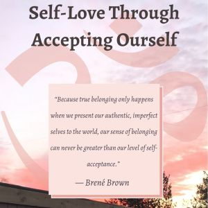 """""""Because true belonging only happens when we present our authentic, imperfect selves to the world, our sense of belonging can never be greater than our level of self-acceptance.""""  ― Brené Brown, Daring Greatly"""