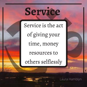 """""""Service is the act of giving to others selflessly"""" Laura Hamblyn"""