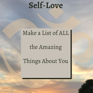 Make a List of ALL the Amazing Things About You