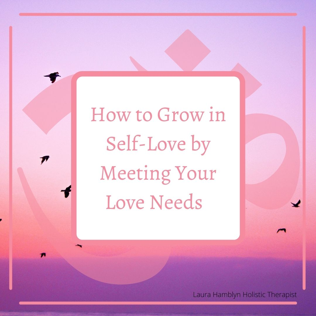 How to Grow in Self-Love by Meeting Your Love Needs