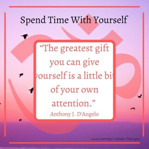 The greatest gift you can give yourself is a little bit of attention