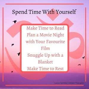 •Make Time to Read •Plan a Movie Night with Your Favourite Film •Snuggle Up with a Blanket •Make Time to Rest