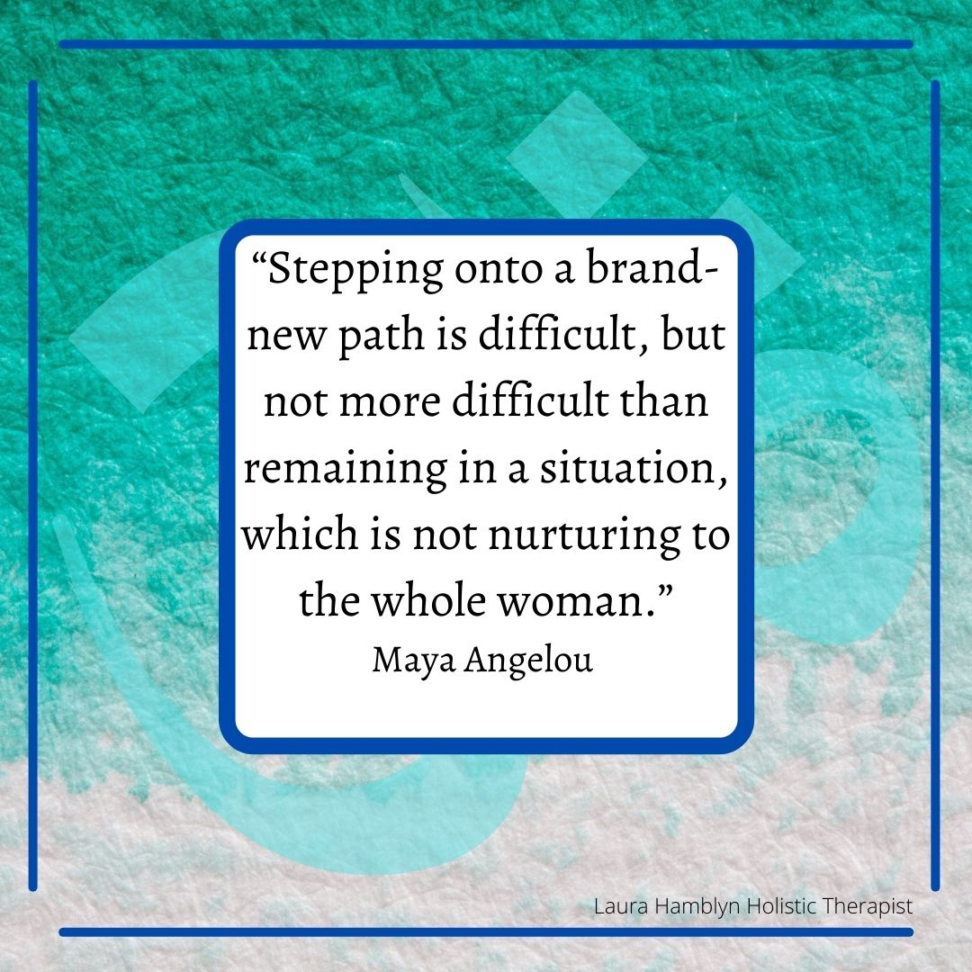 """""""Stepping onto a brand-new path is difficult, but not more difficult than remaining in a situation, which is not nurturing to the whole woman."""" Maya Angelou"""