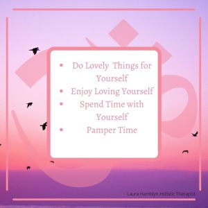 Do Lovely Things for Yourself Enjoy Loving Yourself Spend Time with Yourself Pamper Time