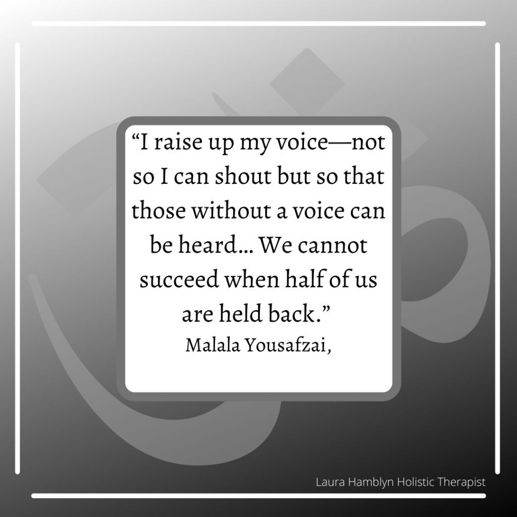 """""""I raise up my voice—not so I can shout but so that those without a voice can be heard… We cannot succeed when half of us are held back."""" – Malala Yousafzai,"""