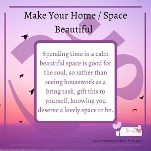 Spending time in a calm beautiful space is good for the soul, so rather than seeing housework as a bring task, gift this to yourself, knowing you deserve a lovely space to be.